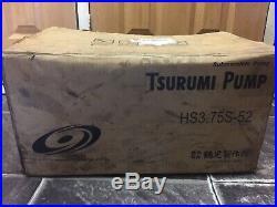 Tsurumi HS3.75S Submersible sub Pump 110 VOLT