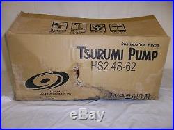 Tsurumi Pump Hs2.4s-62 Submersible Trash Water Sump Pump ½ HP Never Used
